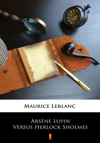 Okładka książki Arsne Lupin Versus Herlock Sholmes