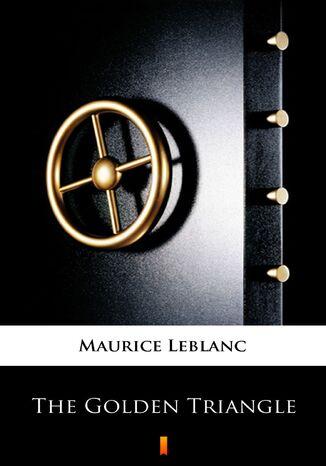 Okładka książki The Golden Triangle. The Return of Arsne Lupin