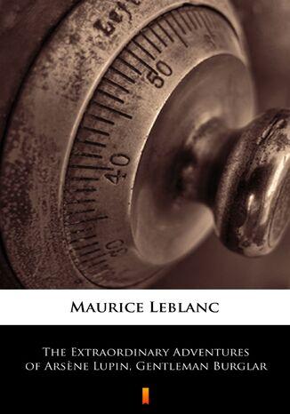 Okładka książki/ebooka The Extraordinary Adventures of Arsne Lupin, Gentleman Burglar