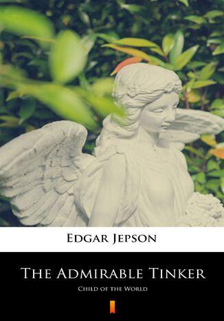 Okładka książki/ebooka The Admirable Tinker. Child of the World