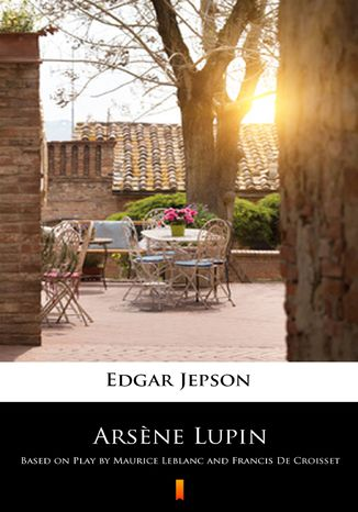 Okładka książki/ebooka Arsne Lupin. Based on Play by Maurice Leblanc and Francis De Croisset