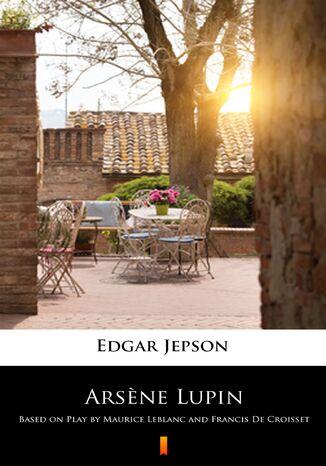 Okładka książki Arsne Lupin. Based on Play by Maurice Leblanc and Francis De Croisset