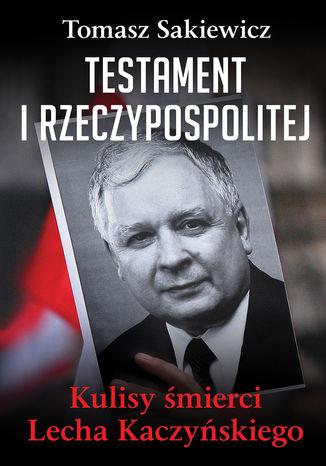 Okładka książki Testament I Rzeczypospolitej. Kulisy śmierci Lecha Kaczyńskiego