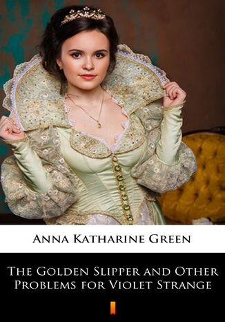 Okładka książki/ebooka The Golden Slipper and Other Problems for Violet Strange