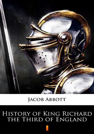 Okładka książki History of King Richard the Third of England