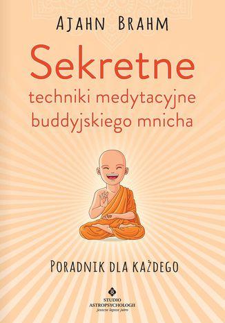 Okładka książki/ebooka Sekretne techniki medytacyjne buddyjskiego mnicha. Poradnik dla każdego