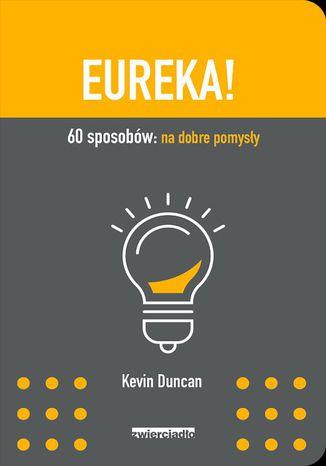 Okładka książki Eureka! 60 sposobów: na dobre pomysły