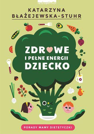 Okładka książki Zdrowe i pełne energii dziecko