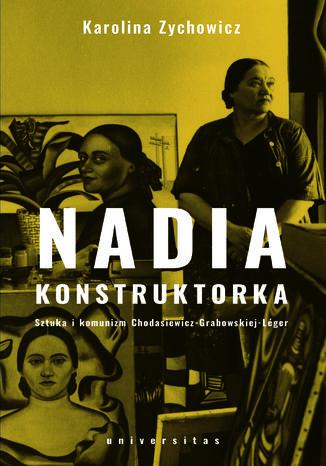 Okładka książki Nadia konstruktorka. Sztuka i komunizm Chodasiewicz-Grabowskiej-Léger