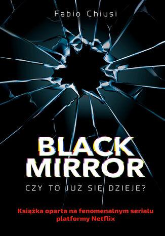 Okładka książki Black Mirror. Czy to już się dzieje?