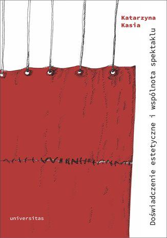 Okładka książki Doświadczenie estetyczne i wspólnota spektaklu