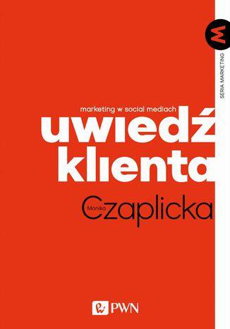 Okładka książki/ebooka Uwiedź klienta. Marketing w social mediach