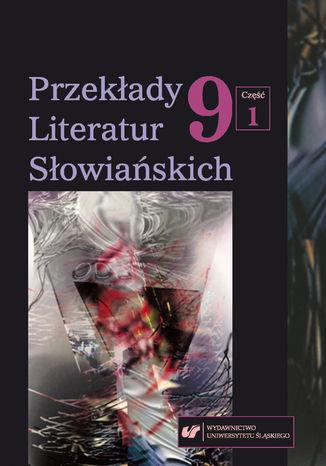 Okładka książki/ebooka 'Przekłady Literatur Słowiańskich' 2018. T. 9. Cz. 1: Dlaczego tłumaczymy? Praktyka, teoria i metateoria przekładu