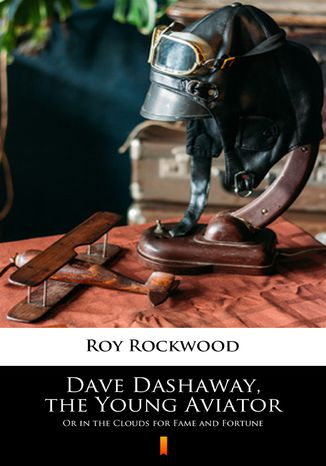 Okładka książki/ebooka Dave Dashaway, the Young Aviator. Or in the Clouds for Fame and Fortune