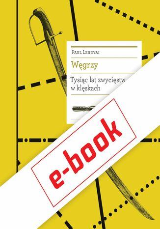 Okładka książki/ebooka Węgrzy. Tysiąc lat zwycięstw w klęskach
