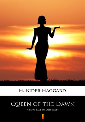 Queen of the Dawn. A Love Tale of Old Egypt