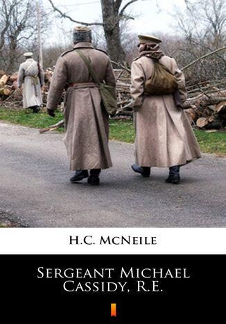 Okładka książki Sergeant Michael Cassidy, R.E