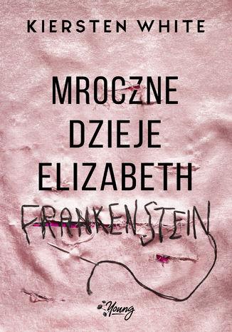 Okładka książki Mroczne dzieje Elizabeth Frankenstein