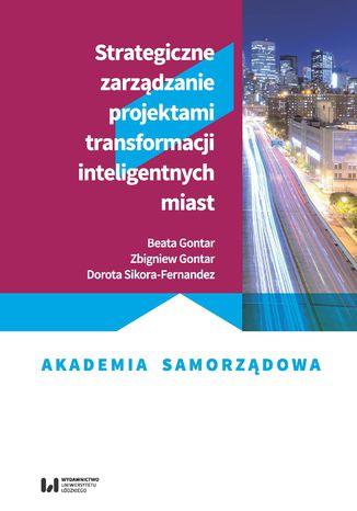 Okładka książki Strategiczne zarządzanie projektami transformacji inteligentnych miast