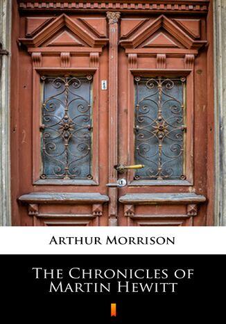 Okładka książki The Chronicles of Martin Hewitt