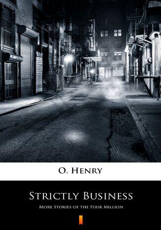 Okładka książki/ebooka Strictly Business. More Stories of the Four Million