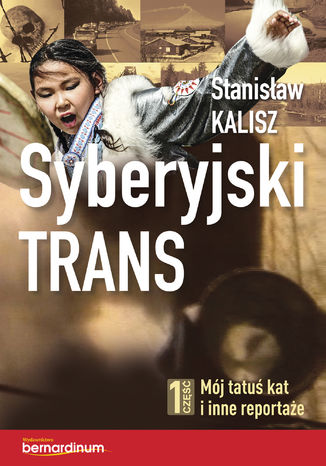Okładka książki/ebooka Syberyjski trans. Część 1 Mój tatuś kat i inne reportaże