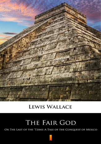 Okładka książki The Fair God. Or The Last of the Tzins: A Tale of the Conquest of Mexico
