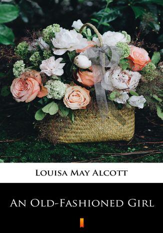 Okładka książki An Old-Fashioned Girl