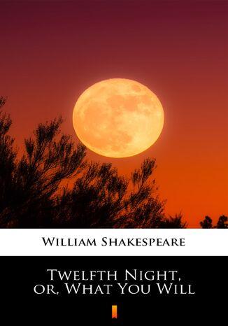 Okładka książki Twelfth Night, or, What You Will