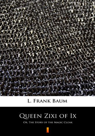 Okładka książki Queen Zixi of Ix. Or, The Story of the Magic Cloak