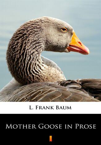 Okładka książki Mother Goose in Prose