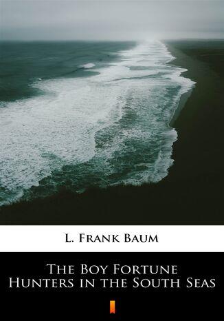 Okładka książki/ebooka The Boy Fortune Hunters in the South Seas
