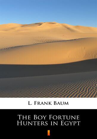 Okładka książki The Boy Fortune Hunters in Egypt