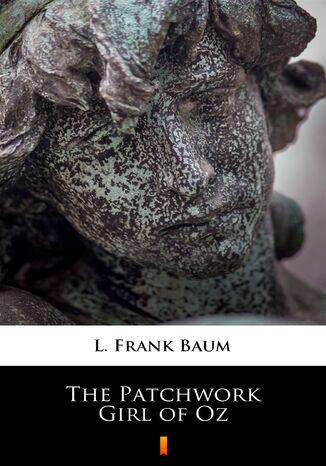 Okładka książki The Patchwork Girl of Oz