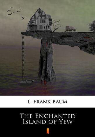 Okładka książki The Enchanted Island of Yew