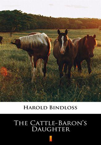 Okładka książki The Cattle-Barons Daughter
