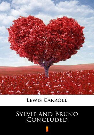 Okładka książki/ebooka Sylvie and Bruno Concluded