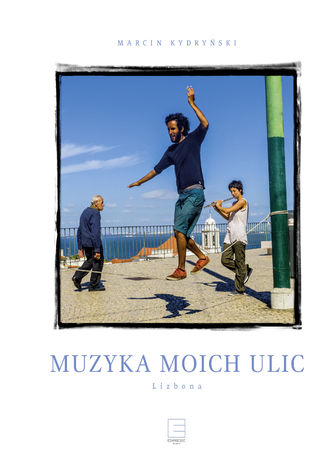 Okładka książki Muzyka moich ulic. Lizbona