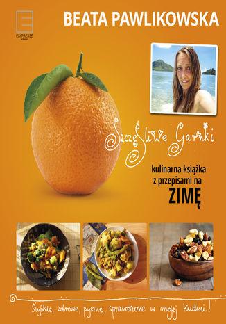 Okładka książki Szczęśliwe garnki. Kulinarne przepisy na zimę