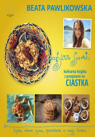 Okładka książki Szczęśliwe garnki. Kulinarne przepisy na zdrowe ciastka