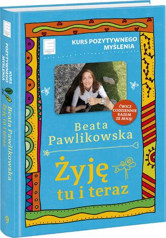Okładka książki/ebooka Żyję tu i teraz. Kurs pozytywnego myślenia 9