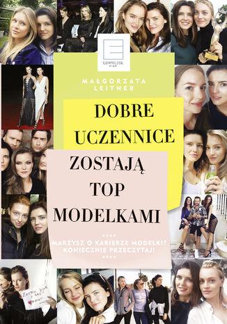 Okładka książki/ebooka Dobre uczennice zostają TOP MODELKAMI
