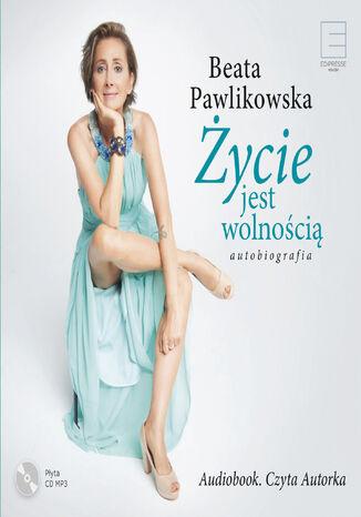 Okładka książki/ebooka Życie jest wolnością. Autobiografia