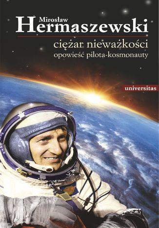 Okładka książki/ebooka Ciężar nieważkości. Opowieść pilota-kosmonauty