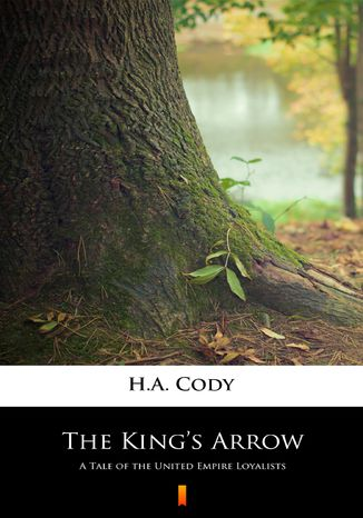 Ebook The Kings Arrow. A Tale of the United Empire Loyalists
