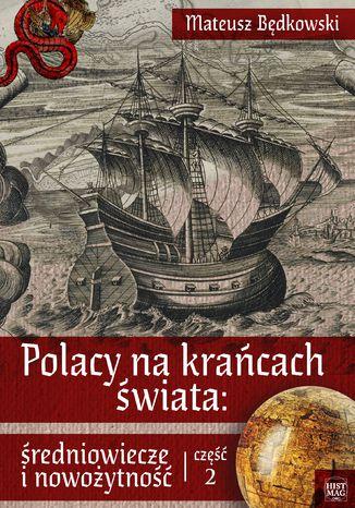 Okładka książki Polacy na krańcach świata: średniowiecze i nowożytność. Część 2