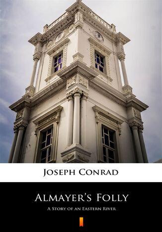 Okładka książki/ebooka Almayers Folly. A Story of an Eastern River