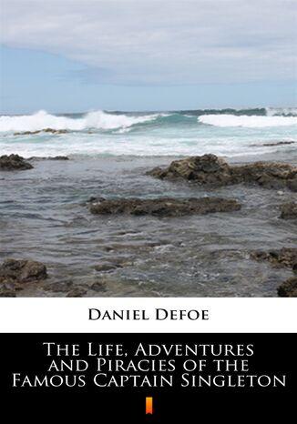 Okładka książki/ebooka The Life, Adventures and Piracies of the Famous Captain Singleton