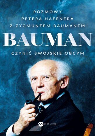 Okładka książki Bauman. Czynić swojskie obcym. Rozmowa Petera Haffnera z Zygmuntem Baumanem