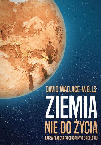 Okładka książki Ziemia nie do życia. Nasza planeta po globalnym ociepleniu